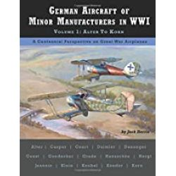 GERMAN AIRCRAFT OF MINOR MANUFACTURES IN WWI VOL I