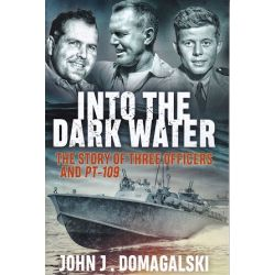 INTO THE DARK WATER/STORY OF 3 OFFICERS AND PT-109