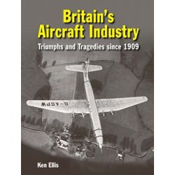 BRITAIN'S AIRCRAFT INDUSTRY-TRIUMPHS AND TRAGEDIES