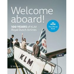 WELCOME ABOARD ! 100 YEARS OF KLM