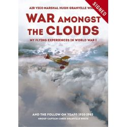 WAR AMONGST THE CLOUDS-MY FLYING EXPERIENCE IN WW1