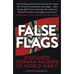 FALSE FLAGS-DISGUISED GERMAN RAIDERS OF WW II