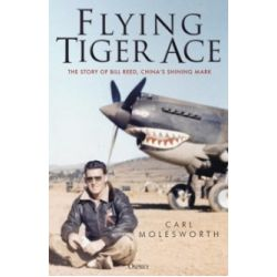 FLYING TIGER ACE- THE STORY OF BILL REED