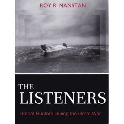 THE LISTENERS/U-BOAT HUNTERS DURING THE GREAT WAR