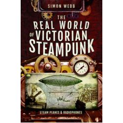 THE REAL WORLD OF VICTORIAN STEAMPUNK/STEAM PLANES