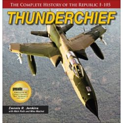 THE COMPLETE HISTORY OF THE REPUBLIC F-105