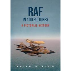 RAF IN 100 PICTURES - A PICTORIAL HISTORY