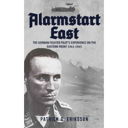 ALARMSTART EAST - THE GERMAN FIGHTER PILOT'S EXPE.