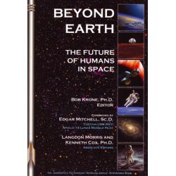 BEYOND EARTH         THE FUTURE OF HUMANS IN SPACE