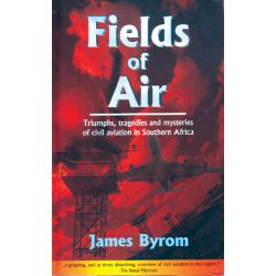 FIELDS OF AIR - TRIUMPHS TRAGEDIES AND MYSTERIES
