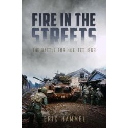 FIRE IN THE STREETS - BATTLE FOR HUE, TET 1968