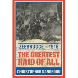ZEEBRUGE - 1918 : THE GREATEST RAID OF ALL