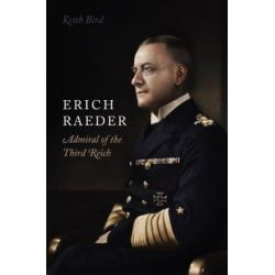 ERICH RAEDER - ADMIRAL OF THE THIRD REICH