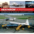 HEATHROW IN PHOTOGRAPHS      HISTORY PRESS