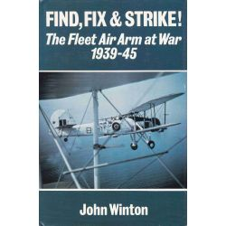 FIND, FIX & STRIKE. FLEET AIR ARM AT WAR 1939-45