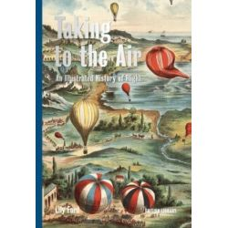 TAKING TO THE AIR - AN ILLUSTRATED HISTORY OF FLIG