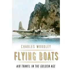 FLYING BOATS - AIR TRAVEL IN THE G.. HISTORY PRESS