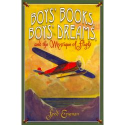 BOYS BOOKS,BOY'S DREAMS AND THE MYSTIQUE OF FLIGHT