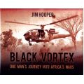 BLACK VORTEX ONE MAN'S JOURNEY INTO AFRICAN'S WARS