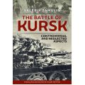 THE BATTLE OF KURSK - CONTROVERSIAL AND NEGLECTED