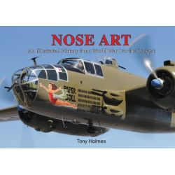 NOSE ART - AN ILLUSTRATED HISTORY FROM WWI TO...