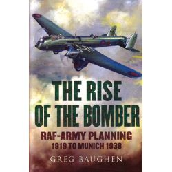THE RISE OF THE BOMBER : RAF-ARMY PLANNING 1919-38