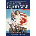 THE MYTH OF THE GOOD WAR - REVISED EDITION
