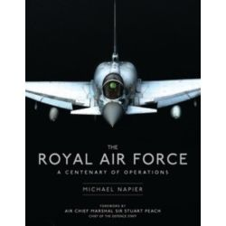 THE ROYAL AIR FORCE - A CENTENARY OF OPERATIONS