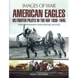 AMERICAN EAGLES US FIGHTER PILOTS IN THE RAF...