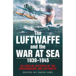 THE LUFTWAFFE AND THE WAR AT SEA 39-45