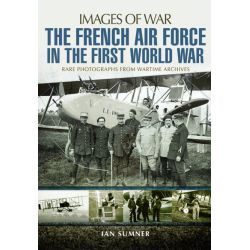 THE FRENCH AIR FORCE IN THE WWI - IMAGES OF WAR