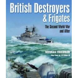BRITISH DESTROYERS & FRIGATES - THE 2ND WW & AFTER