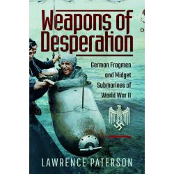 WEAPONS OF DESPERATION - GERMAN FROGMEN AND MIDGET
