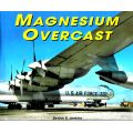 MAGNESIUM OVERCAST - THE STORY OF THE CONVAIR B-36