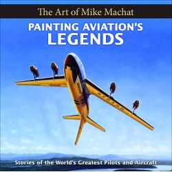 THE ART OF MIKE MACHAT - PAINTING AVIATION'S...