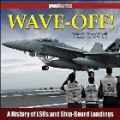 WAVE-OFF - HISTORY OF LSOS AND SHIP-BOARD LANDING