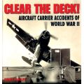 CLEAR THE DECK NAVAL AVIATION ACCIDENTS OF WWII