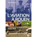 L'AVIATION A ROUEN ET L'AEROCLUB... 1910 A 1968
